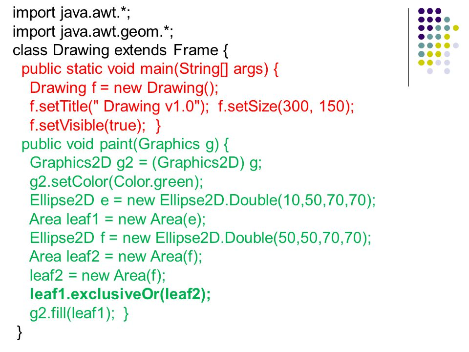 import java.awt.*; import java.awt.geom.*; class Drawing extends Frame { public static void main(String[] args) {